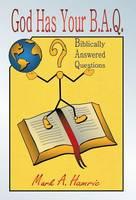 God Has Your B.A.Q.: (Biblically Answered Questions) (Hardback)