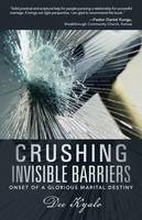 Crushing Invisible Barriers: Onset of a Glorious Marital Destiny (Paperback)