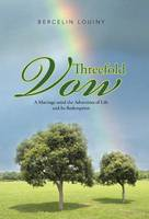 Threefold Vow: A Marriage Amid the Adversities of Life and Its Redemption (Hardback)