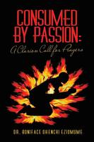 Consumed by Passion: A Clarion Call for Prayers (Paperback)