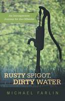 Rusty Spigot, Dirty Water: An Introspective Journey for the Offender (Paperback)