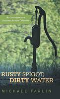 Rusty Spigot, Dirty Water: An Introspective Journey for the Offender (Hardback)