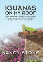 Iguanas on My Roof: Funny, Sad, and Scary Overseas Adventures of a Foreign Service Family in Third-World Countries During the Vietnam War (Hardback)