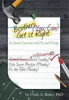Brothers, (You Can) Get It Right: An Intimate Conversation with Men about Marriage (Hardback)