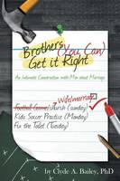 Brothers, (You Can) Get It Right: An Intimate Conversation with Men about Marriage (Paperback)