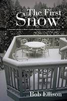 The First Snow: A Journal about a Man's Faith-Based Journey Through Grief (Paperback)