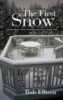 The First Snow: A Journal about a Man's Faith-Based Journey Through Grief (Hardback)