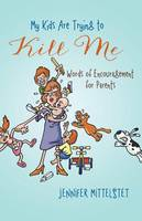 My Kids Are Trying to Kill Me: Words of Encouragement for Parents (Paperback)
