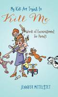 My Kids Are Trying to Kill Me: Words of Encouragement for Parents (Hardback)