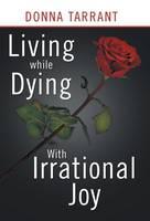 Living While Dying: With Irrational Joy (Hardback)