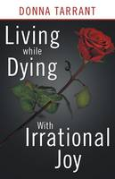 Living While Dying: With Irrational Joy (Paperback)
