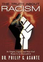 The Truth about Racism: Its Origins, Legacy, and How God Wants Us to Deal with It (Hardback)