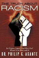 The Truth about Racism: Its Origins, Legacy, and How God Wants Us to Deal with It (Paperback)