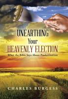Unearthing Your Heavenly Election: What the Bible Says about Predestination (Hardback)