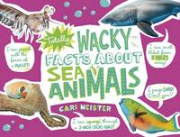 Totally Wacky Facts About: Sea Animals