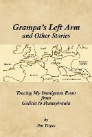 Grampa's Left Arm and Other Stories: Tracing My Immigrant Roots from Galicia to Pennsylvania (Paperback)