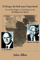L'Afrique Du Sud Sous L'Apartheid: Survol Des Origines Et Consequences Du Developpement Separe (Paperback)