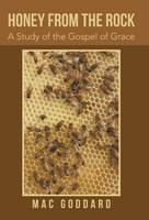 Honey from the Rock: A Study of the Gospel of Grace (Hardback)