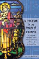 Shepherds in the Image of Christ: The Centennial History of St. John's Assumption Seminary Archdiocese of San Antonio, Texas (Paperback)