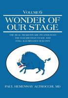 Wonder of Our Stage: Volume 6: The Real Shakespeare Incandesced the Elizabethan Stage and Still Illuminates Our Own (Hardback)