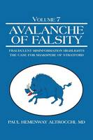Avalanche of Falsity: Volume 7: Fraudulent Misinformation Highlights the Case for Shakspere of Stratford (Paperback)