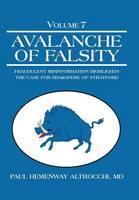 Avalanche of Falsity: Volume 7: Fraudulent Misinformation Highlights the Case for Shakspere of Stratford (Hardback)