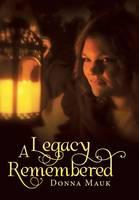 A Legacy Remembered (Hardback)