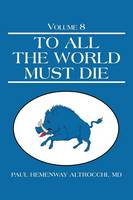 To All the World Must Die: Volume 8 (Paperback)