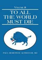To All the World Must Die: Volume 8 (Hardback)