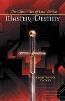The Chronicles of Lux Veritas: Master of Destiny (Paperback)