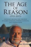 The Age of Reason (1931-2015): A Journey Beyond the Theories of Albert Einstein, Stephen Hawking, and Thomas Paine (Paperback)