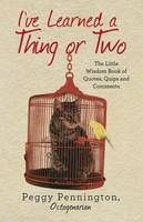 I've Learned a Thing or Two: The Little Wisdom Book of Quotes, Quips, and Comments (Paperback)