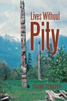 Lives Without Pity (Paperback)