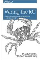 Wiring the IoT: Connecting Hardware with Raspberry Pi, Node-RED, and MQTT (Paperback)