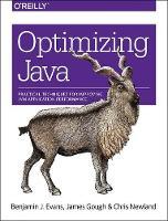 Optimizing Java: Practical techniques for improving JVM application performance (Paperback)