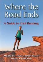 Where the Road Ends: A Guide to Trail Running (Paperback)