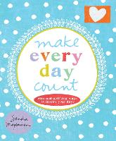 Make Every Day Count: Wise and Uplifting Ways to Inspire Your Days (Hardback)