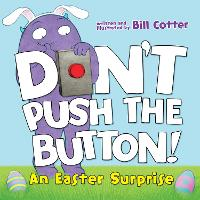 Don't Push the Button!: An Easter Surprise (Board book)