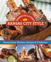 Barbecue Lover's Kansas City Style: Restaurants, Markets, Recipes & Traditions (Paperback)