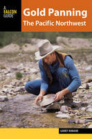 Gold Panning the Pacific Northwest: A Guide to the Area's Best Sites for Gold - Gold Panning (Paperback)