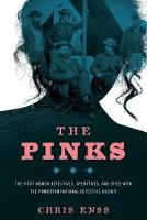 The Pinks: The First Women Detectives, Operatives, and Spies with the Pinkerton National Detective Agency (Paperback)