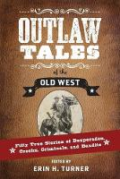 Outlaw Tales of the Old West: Fifty True Stories of Desperados, Crooks, Criminals, and Bandits (Paperback)
