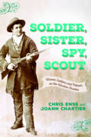 Soldier, Sister, Spy, Scout: Women Soldiers and Patriots on the Western Frontier (Paperback)
