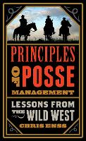 Principles of Posse Management: Lessons from the Old West for Today's Leaders (Paperback)