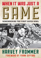 When It Was Just a Game: Remembering the First Super Bowl (Paperback)