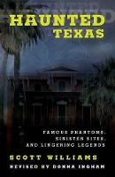 Haunted Texas: Famous Phantoms, Sinister Sites, and Lingering Legends - Haunted (Paperback)