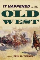 It Happened in the Old West: Remarkable Events that Shaped History - It Happened in the West (Paperback)