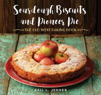 Sourdough Biscuits and Pioneer Pies: The Old West Baking Book (Hardback)