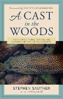 A Cast in the Woods: A Story of Fly Fishing, Fracking, and Floods in the Heart of Trout Country (Hardback)