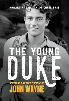 The Young Duke: The Early Life of John Wayne (Hardback)